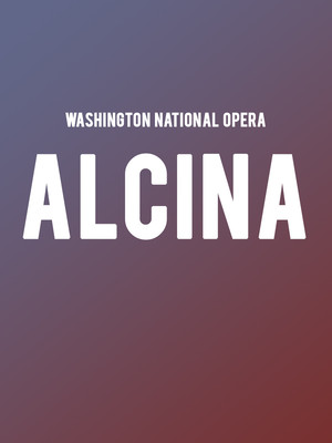 Washington National Opera - Alcina at Kennedy Center Opera House