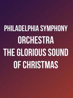 Philadelphia Symphony Orchestra - The Glorious Sound of Christmas Poster