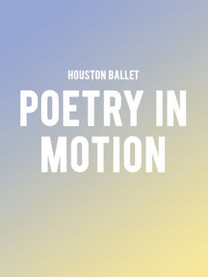 Houston Ballet - Poetry in Motion Poster