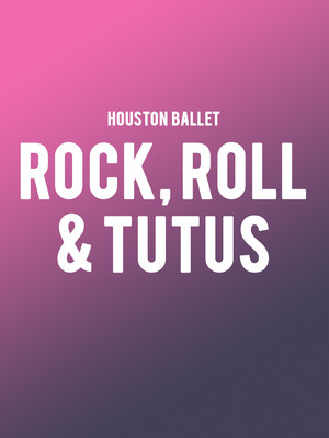 Houston Ballet - Rock, Roll, and Tutus Poster