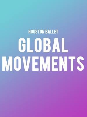Houston Ballet - Global Movements Poster