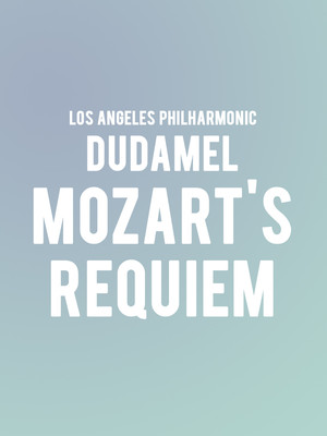 Los Angeles Philharmonic - Dudamel and Mozart's Requiem Poster
