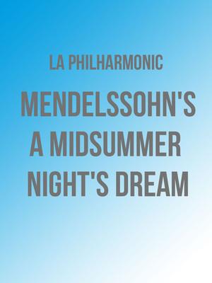 Los Angeles Philharmonic - Mendelssohn's A Midsummer Night's Dream Poster