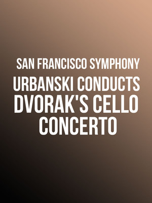 San Francisco Symphony - Urbanski Conducts Dvorak's Cello Concerto at Davies Symphony Hall
