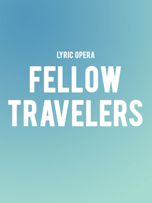 Lyric Opera - Fellow Travelers Poster