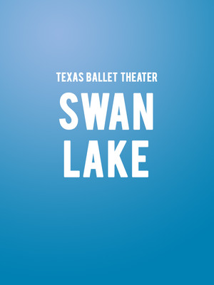 Texas Ballet Theater - Swan Lake Poster