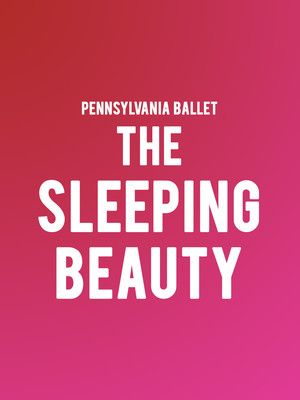 Pennsylvania Ballet - The Sleeping Beauty Poster