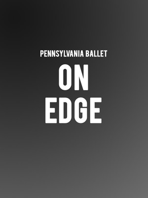 Pennsylvania Ballet - On Edge Poster