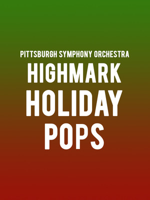 Pittsburgh Symphony Orchestra - Highmark Holiday Pops Poster