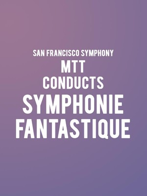 San Francisco Symphony MTT Conducts Symphonie Fantastique, Davies Symphony Hall, San Francisco