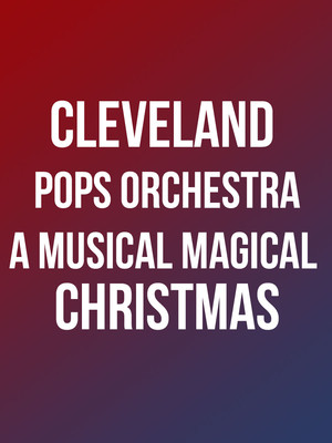 Cleveland Pops Orchestra - A Musical Magical Christmas at Connor Palace Theater