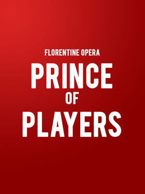 Florentine Opera - Prince of Players at Uihlein Hall