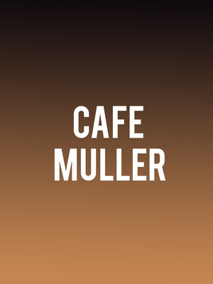 Cafe Muller at BAM Gilman Opera House