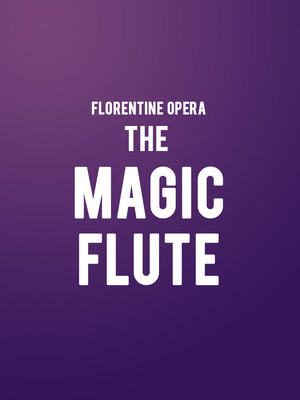 Florentine Opera - The Magic Flute at Uihlein Hall