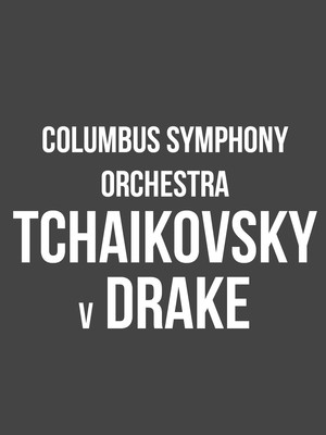 Columbus Symphony Orchestra - Tchaikovsky V. Drake at Ohio Theater