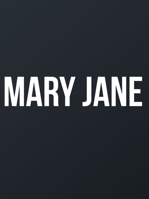 Mary Jane at New York Theater Workshop