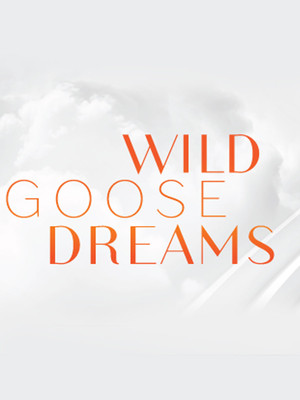 Wild Goose Dreams, Mandell Weiss Theater, San Diego