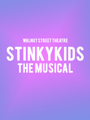 StinkyKids The Musical, Walnut Street Theatre, Philadelphia