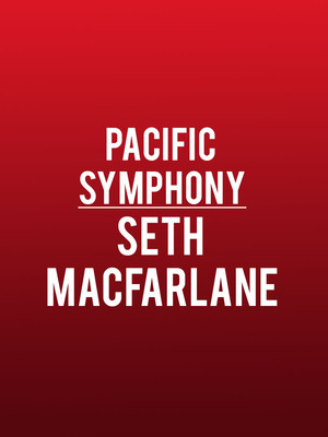 Pacific Symphony Seth MacFarlane, Renee and Henry Segerstrom Concert Hall, Costa Mesa