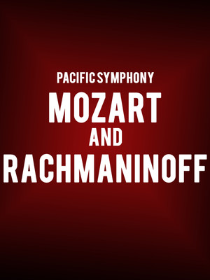 Pacific Symphony - Mozart and Rachmaninoff Poster