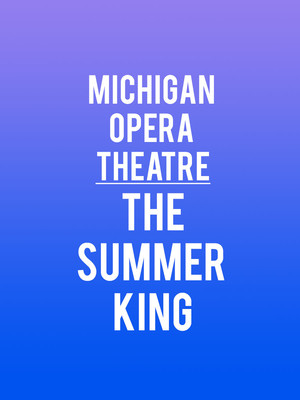 Michigan Opera Theatre - The Summer King Poster