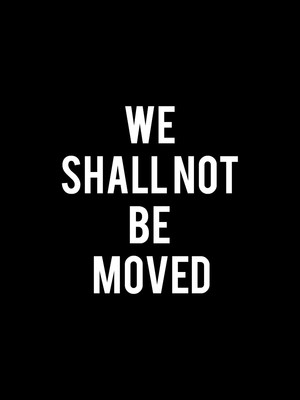 We Shall Not Be Moved Poster