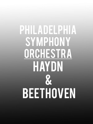 Philadelphia Symphony Orchestra - Haydn & Beethoven at Verizon Hall