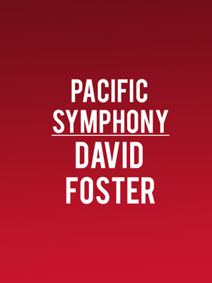 Pacific Symphony - David Foster at Renee and Henry Segerstrom Concert Hall