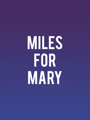 Miles For Mary at Peter Jay Sharp Theater