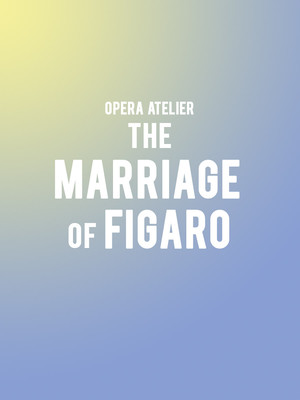 Opera Atelier - The Marriage of Figaro Poster