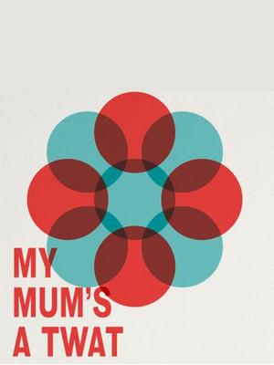 My Mum's A Twat Poster
