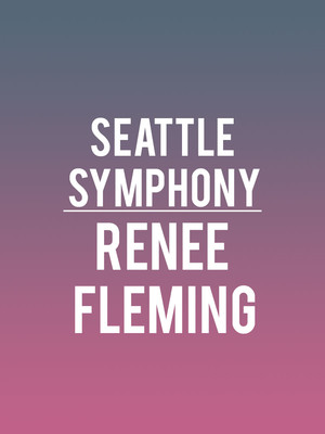 Seattle Symphony - Renee Fleming Poster