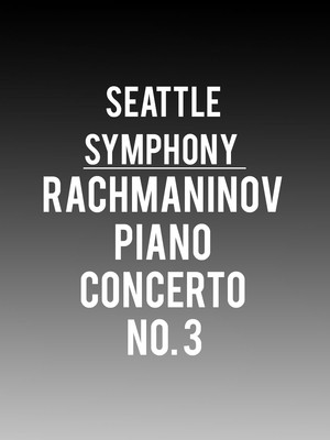 Seattle Symphony - Rachmaninov Piano Concerto No. 3 Poster
