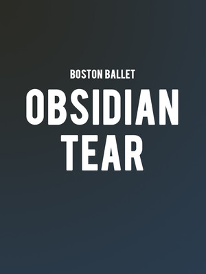 Boston Ballet Obsidian Tear, Boston Opera House, Boston