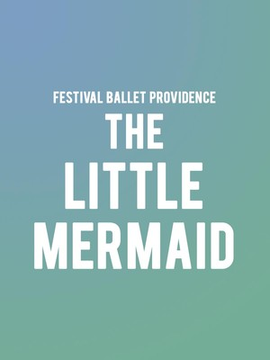 Festival Ballet Providence - The Little Mermaid at Veterans Memorial Auditorium