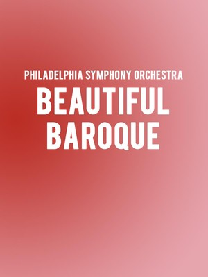 Philadelphia Symphony Orchestra - Beautiful Baroque at Verizon Hall