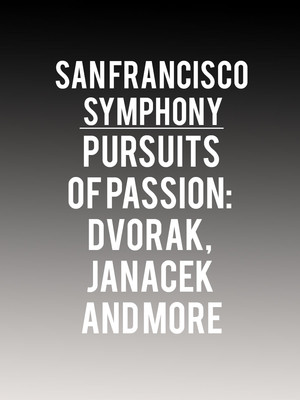 San Francisco Symphony Pursuits Of Passion: Dvorak, Janacek and More Poster