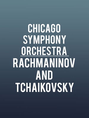 Chicago Symphony Orchestra Rachmaninov and Tchaikovsky, Symphony Center Orchestra Hall, Chicago