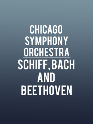 Chicago Symphony Orchestra - Schiff, Bach and Beethoven Poster