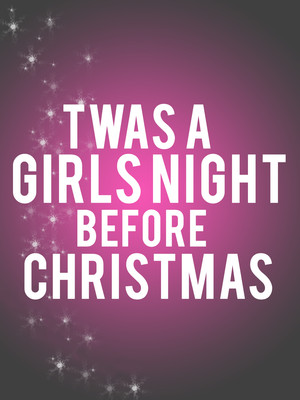 Twas A Girls Night Before Christmas at The City Theatre