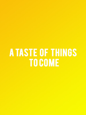 A Taste Of Things To Come Poster