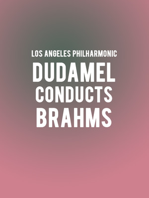 Los Angeles Philharmonic - Dudamel Conducts Brahms Poster