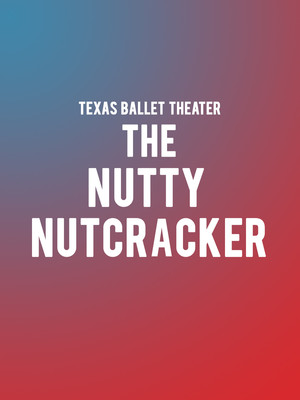 Texas Ballet Theater - The Nutty Nutcracker Poster