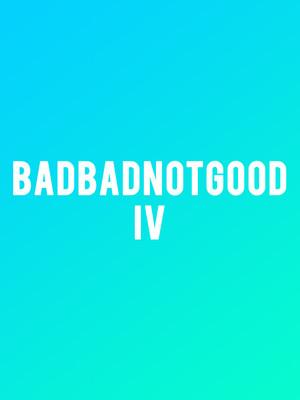 BadbadNotGood Poster