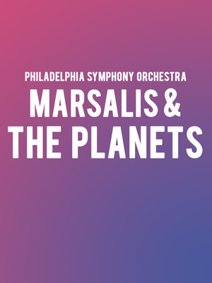 Philadelphia Symphony Orchestra - Marsalis and The Planets Poster