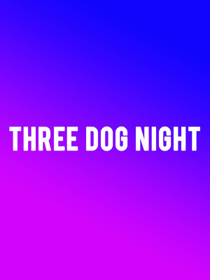 Three Dog Night at Hackensack Meridian Health Theatre