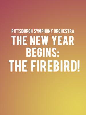 Pittsburgh Symphony Orchestra - The New Year Begins: The Firebird! at Heinz Hall