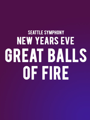Seattle Symphony - New Year's Eve: Great Balls of Fire Poster