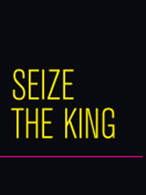 Seize the King at Sheila & Hughes Potiker Theatre