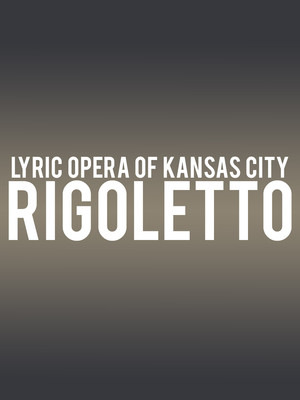 Lyric Opera Of Kansas City - Rigoletto Poster